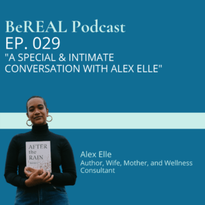 """Photo of Alex Elle, a self care specialist. This photo includes the words, """"BeREAL Podcast Episode 029 """"A special and intimate conversation with Alex Elle."""" In this episode we speak about her new book """"After the rain,"""" motherhood and journaling as a form of therapy."""
