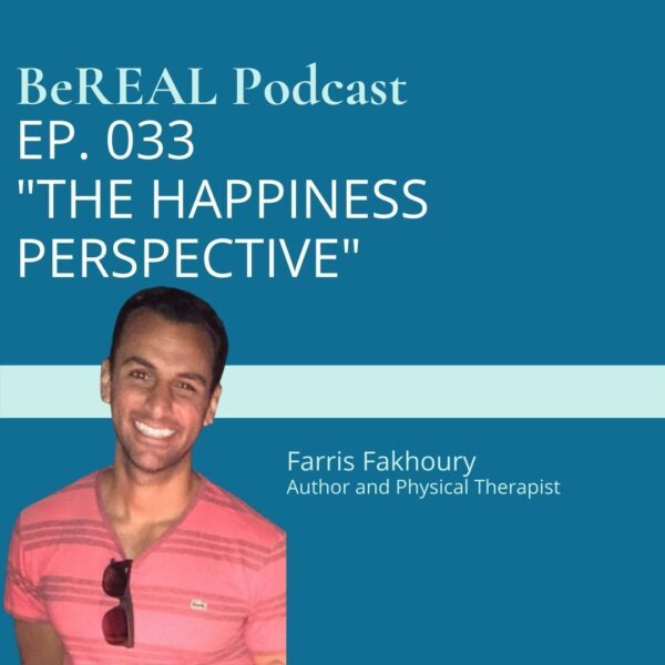 "Image of Physical Therapist Farris Fakhoury as he discusses the mental health impacts of physical therapy and recovery from trauma. Image reads ""BeREAL Podcast episode 33 The Happiness Perspective"""