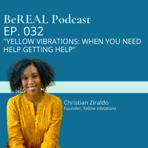 """Image of therapist matchmaker, Christian Ziraldo, for her discussion of why therapy matchmaking is important and the benefits of finding the perfecting therapist for you. Image reads """"Be REAL podcast episode 32, Yellow Vibrations: When you need help getting Help."""""""