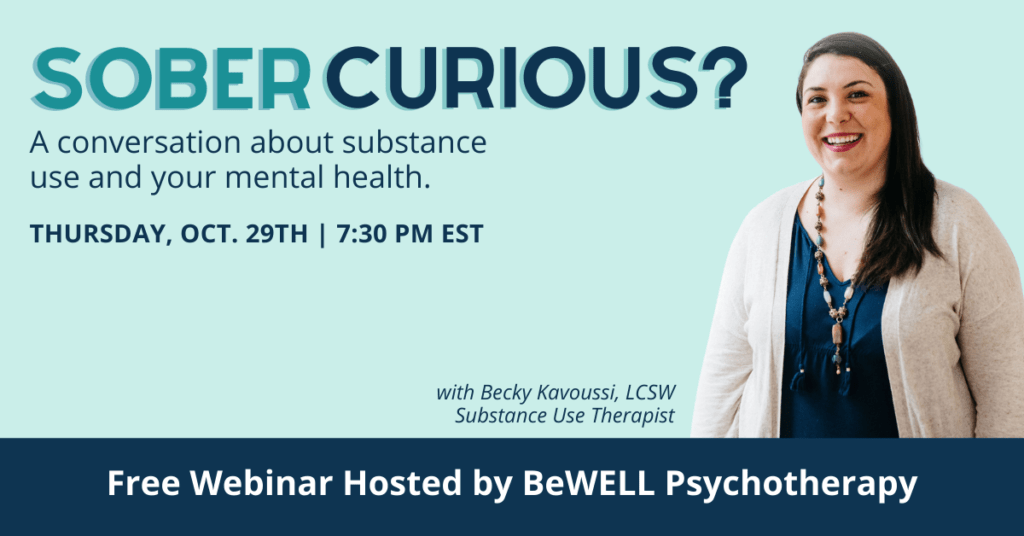 "Promotional image for event covering conversations about substance abuse and mental health with NYC psychotherapist Becky Kavoussi. Image reads ""Sober curious? A conversation about substance use and your mental health. Free Webinar hosted by BeWELL Psychotherapy."""