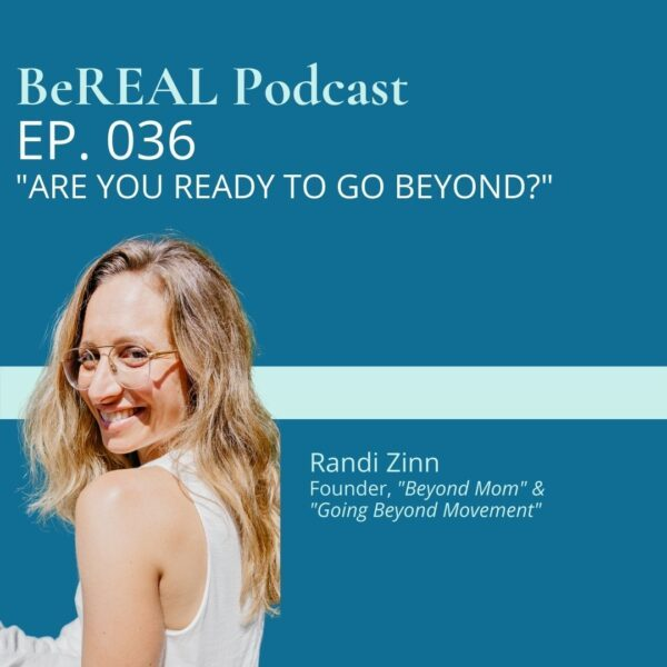 "Female Empowerment and wellness coach, Randi Zinn, discusses her Going Beyond Movement and wellness mentorship program. Image reads ""BeREAL Podcast episode 36 Are you Ready to Go Beyond."""