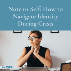 "Image of woman working at home due to the pandemic. She is navigating her identity during the pandemic. Image reads, ""Note to Self: How to Navigate Identity During Crisis."""