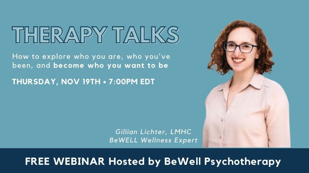 "Promotional image for NYC therapy free webinar event about learning how to become ""unstuck"" in your life and address issues of feeling unhappy or unsatisfied. Image reads ""Therapy Talks: How to explore who you are, who you've been, and become who you want to be."" Thursday November 19th at 7 PM EST."