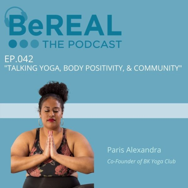 "Image of BK Yoga Club Co-founder, Paris Alexandra, talking about body positivity and finding self confidence through yoga. Image reads ""BeREAL The Podcast: Episode 42 - Talking yoga, body positivity, and community"""