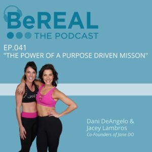 """Image of Jane DO Fitness instructors, Dani DeAngelo and Jacey Lambros. They are here to discuss mental health and fitness. Image reads """"BeReal The podcast episode 41 """"the power of a purpose driven mission."""""""