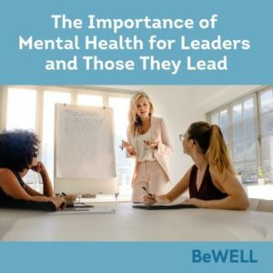 """Image of company reps discussing mental health for leaders and employees in the workplace. Image reads """"The Importance of Mental Health for Leaders and Those They lead"""""""