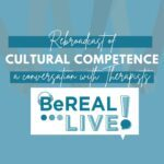 "Promo image for BeREAL's first live episode about anti-racism in therapy practices. Image reads ""Rebroadcast of cultural competence: A conversation with therapists. BeREAL Live!"""