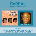 "Image of the Black Woman Be Whole team with Anzala Alozie, who is here to discuss domestic violence against women of coloe. The image reads ""BeREAL The Podcast - Episode 52: Black Woman Be Whole Takeover with Special Guest Anzala Alozie"""