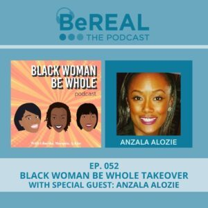 """Image of the Black Woman Be Whole team with Anzala Alozie, who is here to discuss domestic violence against women of coloe. The image reads """"BeREAL The Podcast - Episode 52: Black Woman Be Whole Takeover with Special Guest Anzala Alozie"""""""