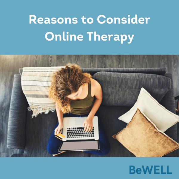 "Photo of a woman searching from an NYC psychotherapist after evaluating her reasons to consider Online therapy during COVID. Image reads ""Reasons to consider online therapy - BeWELL"""