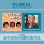 """Image of Marla Renee Stewart, a black female sexologist who joins the podcast today to discuss kink and sexual confidence in black women. Image reads """"BeREAL The Podcast: Episode 53 - Black Woman Be Whole Takeover with Special Guest Marla Renee Stewart"""""""