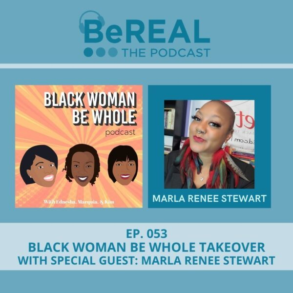 "Image of Marla Renee Stewart, a black female sexologist who joins the podcast today to discuss kink and sexual confidence in black women. Image reads ""BeREAL The Podcast: Episode 53 - Black Woman Be Whole Takeover with Special Guest Marla Renee Stewart"""