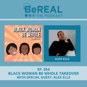 """Image of Alex Elle, a bestselling author, who is here to discuss self care for black women. Image reads """"BeREAL The Podcast: Episode 54 Black Woman Be Whole Takeover with Special Guest Alex Elle"""""""