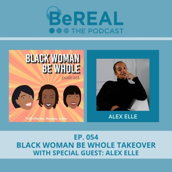 "Image of Alex Elle, a bestselling author, who is here to discuss self care for black women. Image reads ""BeREAL The Podcast: Episode 54 Black Woman Be Whole Takeover with Special Guest Alex Elle"""