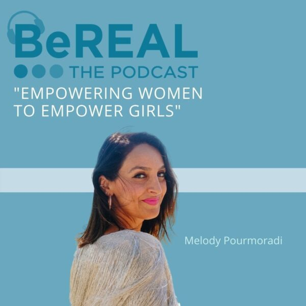 "Image of Melody Pourmoradi, founder of GiRLiFE. She is here to discuss proftiable girl empowerment workshops. Image reads ""BeREAL The podcast - Empowering Women to Empower Girls. Melody Pourmoradi"""