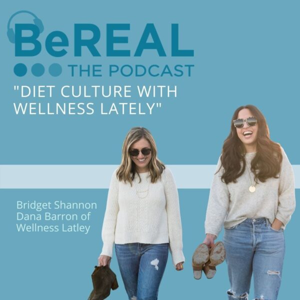 "Image of Dana Barron and Bridget Shannon of Wellness Lately here to discuss how diet culture negatively affects mental health. Image reads ""BeREAL The Podcast: Diet Culture with Wellness Lately"""