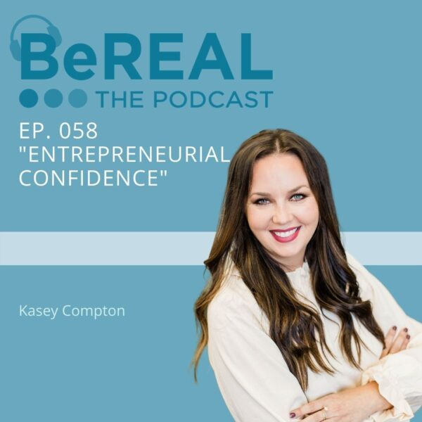"Image of Kasey Compton. Leader in Entrepreneurial Confidence and business consulting within the mental health field. Image reads ""BeREAL The podcast: Episode 58 - Entrepreneurial Confidence"""