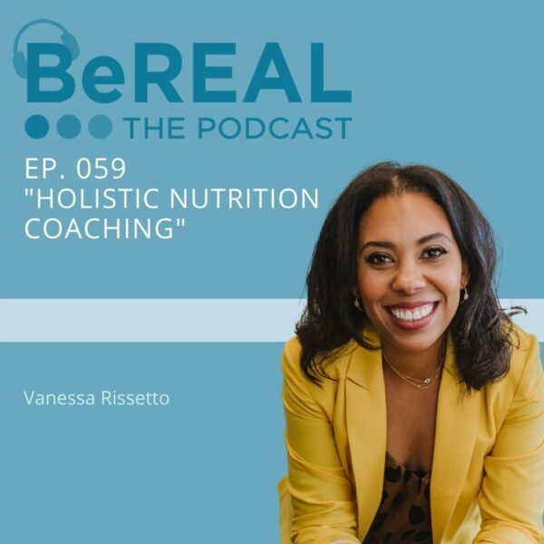 "Image of Vanessa Rissetto, a dietitian here to discuss diet culture. Image reads ""BeREAL The Podcast: Episode 59 ""Holistic Nutritional Coaching"""