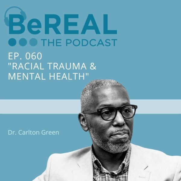 """Image of Dr. Carlton Green who is here to discuss diversity training in churches and colleges. Image reads """"BeREAL The Podcast: Episode 60 - Racial Trauma and Mental Health"""""""