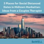 """Image of downtown NYC, perfect for social distanced dates. Image reads """"Three places for Social Distanced Dates in Midtown Manhattan: Ideas from a Couples Therapist"""""""
