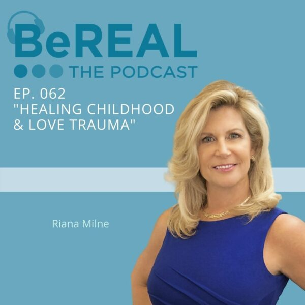 """Image of Riana Milne, relationship counselor who specializes in childhood trauma and love trauma. Image reads """"BeREAL The Podcast - Episode 62 'Healing Childhood and Love Trauma"""""""