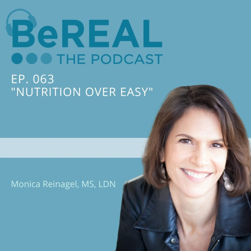 """Image of nutritionist Monica Reinagel. She is here to discuss dietary nutrition and mental health. Image reads """"BeREAL The podcast - Episode 63 """"Nutrition Over Easy"""""""