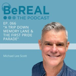 """Image of Michael Lee Scott, member of Broadway Cares: Equity Fights AIDS speaking this month for Pride Month 2021. Image reads """"BeREAL The Podcast - Episode 66 """"A Trip Down Memory Lane and The First Pride Parade"""""""