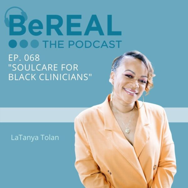 """Image of LaTanya Tolan, founder of Soul Care for Black Clinicians. Image reads """"BeREAL The Podcast Episode 68 - Soul Care for Black Clinicians"""""""