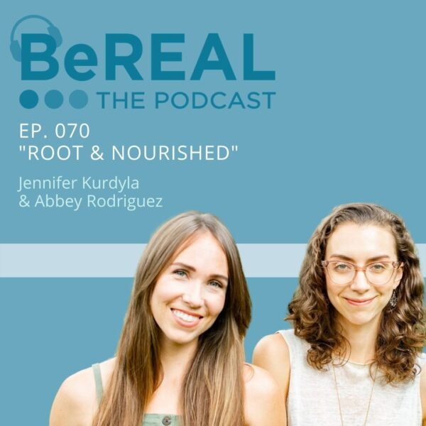 """Image of Jennifer Kurdyla and Abbey Rodriguez, Ayurvedic cooking specialists. Image reads """"BeREAL The Podcast Episode 70 - Root and Nourished"""""""