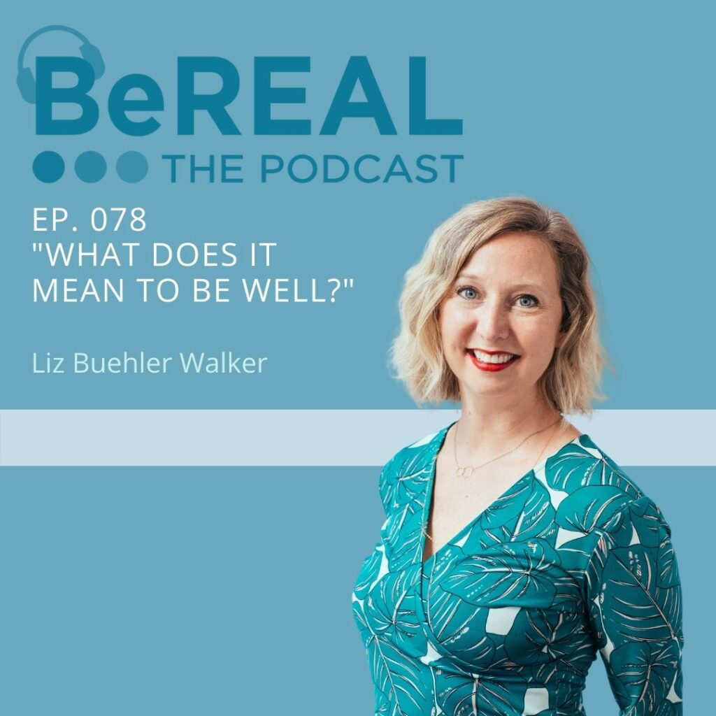 """Photo of Ayurvedic healer, Liz Buehler Walker. Image reads """"BeREAL The Podcast - Episode 78 - What does it mean to be well?"""""""