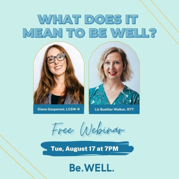 """Promo Image for free live wellness webinar. Image reads """"What does it mean to BeWELL? Free Webinar Tuesday August 17th at 7PM"""""""
