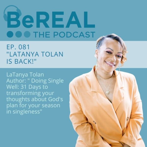 """Promo image for the BeREAL episode about LaTanya Tolan's book """"Doing Single Well"""" Image Reads """"BeREAL The Podcast Episode 81 - LaTanya Tolan is back! Latanya Tolan author: 'Doing single well: 31 days to transforming your thoughts about God's plan for you season of singleness"""""""